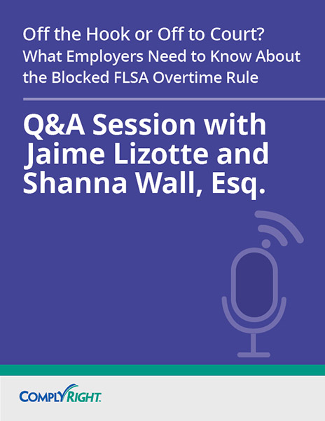 Off the Hook or Off to Court? What Employers Need to Know About the Blocked FLSA Overtime Rule — Q&A Session