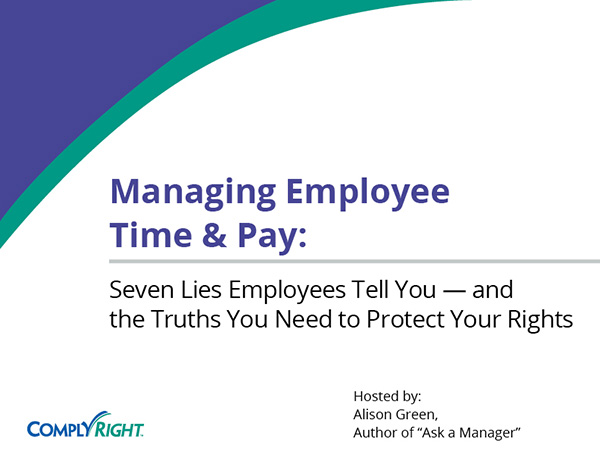 Managing Employee Time & Pay: Seven Lies Employees Tell You — and the Truths You Need to Protect Your Rights