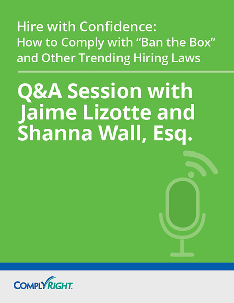 "Hire with Confidence: How to Comply with ""Ban the Box"" and Other Trending Hiring Laws — Q&A Session"