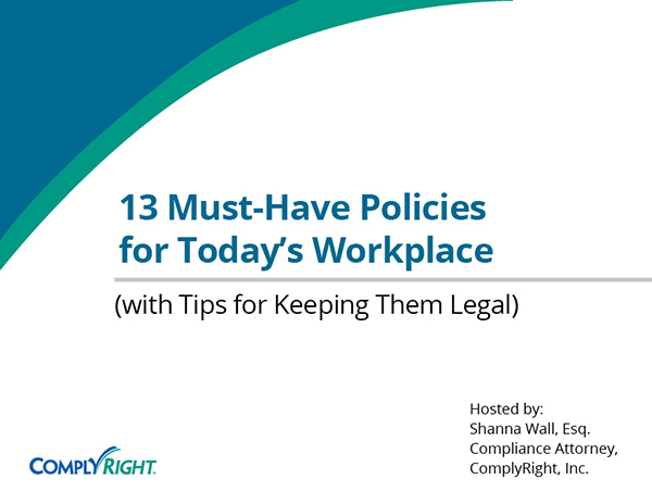 13 Must-Have Policies for Today's Workplace (with Tips for Keeping Them Legal)