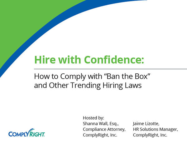 "Hire with Confidence: How to Comply with ""Ban the Box"" and Other Trending Hiring Laws"
